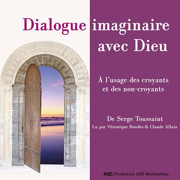Dialogue imaginaire avec Dieu, un livre audio de Serge Toussaint lu par Véronique boudes et Claude Allain