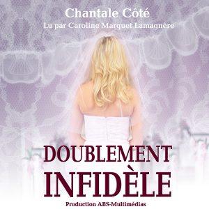 Doublement infidèle, de Chantale Côté un livre audio lu par Caroline Marquet Lamagnère