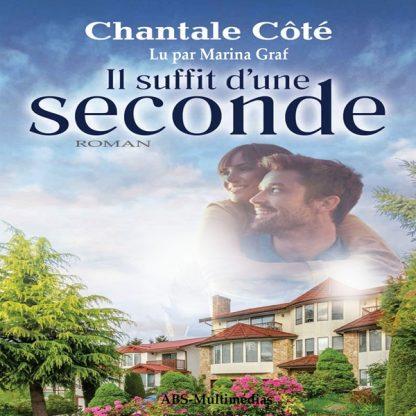 Il suffit d'une seconde, de Chantale Côté, un livre audio lu par Marina Graf