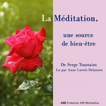 La méditation, une source de bien-être, de Serge Toussaint un livre audio lu par Anne Lurois-Delassise