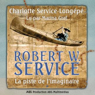 Livre audio Robert W. Service : La Piste de l'imaginaire, volume 1