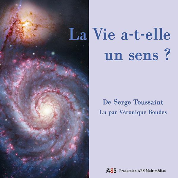 Visuel La vie a-t-elle un sens de Serge Toussaint un livre audio lu par Véronique Boudes