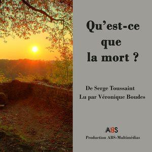 Qu'est-ce que la mort ? Un livre audio de Serge Toussaint, lu par Véronique Boudes