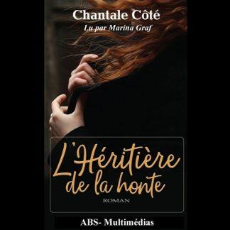 Livre audio L'Héritière de la honte, de Chantale Côté lu par Marina Graf